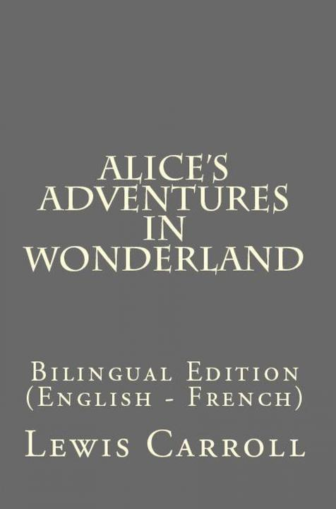 Alice's Adventures In Wonderland: Bilingual Edition (English – French)