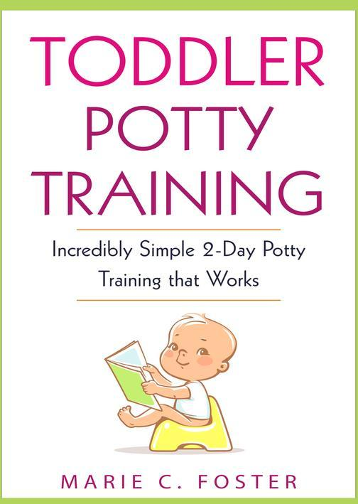 Toddler Potty Training: Incredibly Simple 2-Day Potty Training that Works