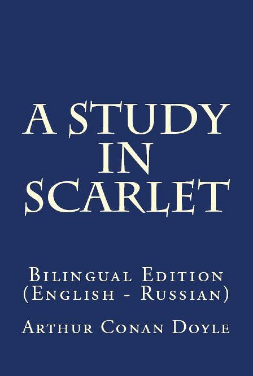 A Study In Scarlet: Bilingual Edition (English – Russian)