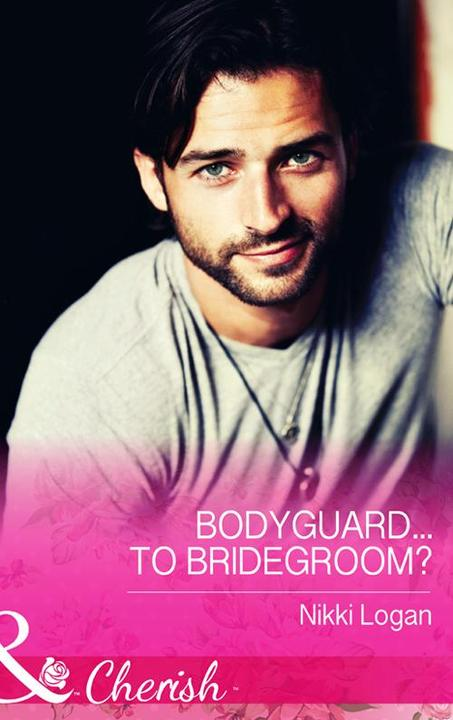 Bodyguard...To Bridegroom? (Mills & Boon Cherish)