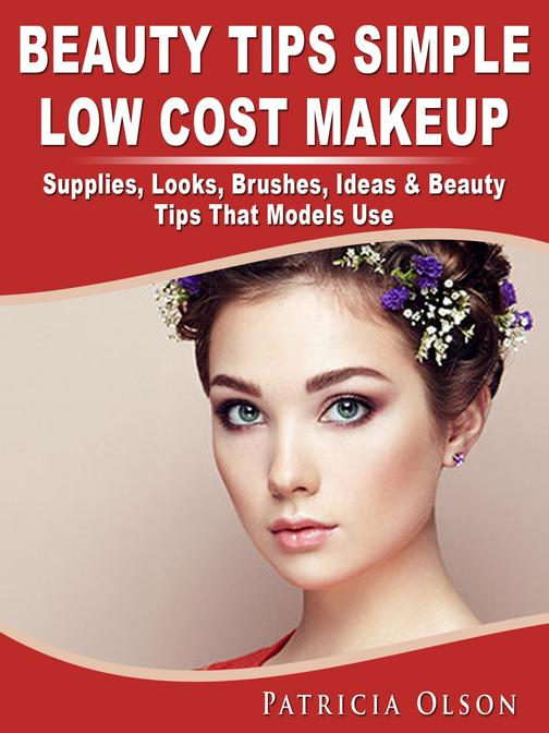 Beauty Tips Simple Low Cost Makeup: Supplies, Looks, Brushes, Ideas & Beauty Tip