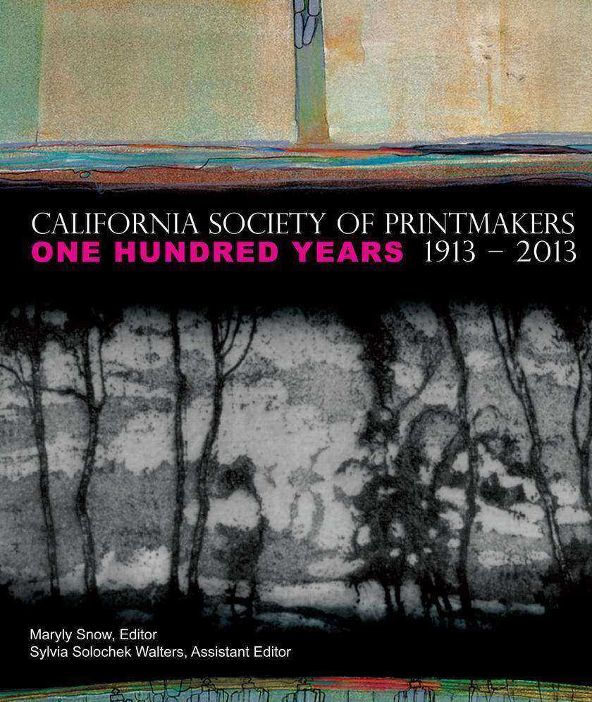 California Society of Printmakers: One Hundred Years, 1913-2013