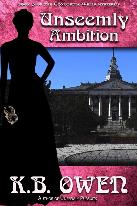 Unseemly Ambition: book 3 of the Concordia Wells Mysteries