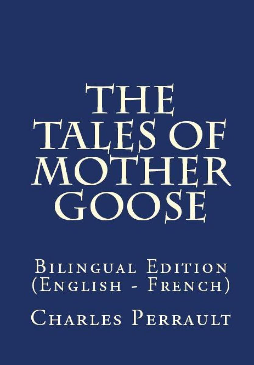 The Tales Of Mother Goose: Bilingual Edition (English – French)