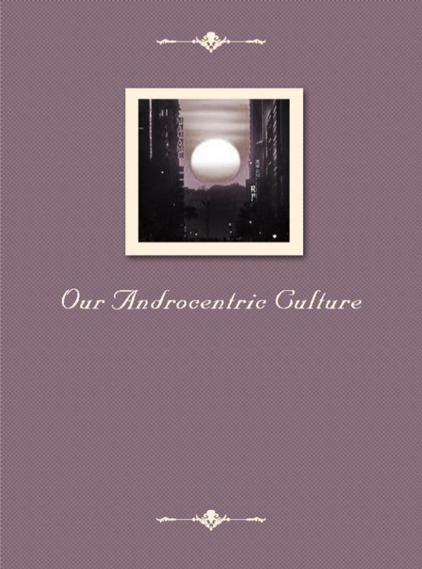 Our Androcentric Culture