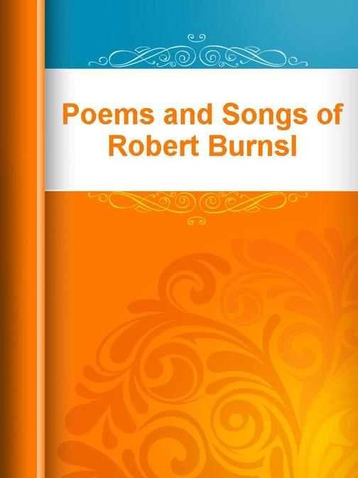 Poems and Songs of Robert Burnsl