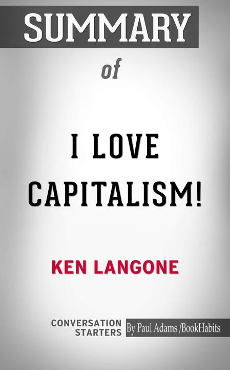Summary of I Love Capitalism!: An American Story
