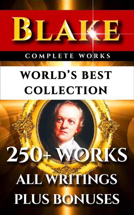 William Blake Complete Works – World's Best Collection: 250+ Works