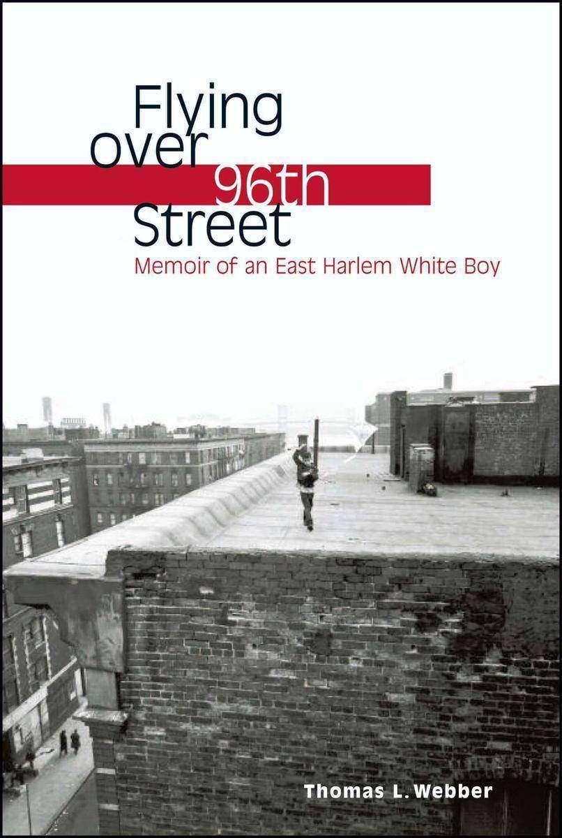 Flying over 96th Street:Memoir of an East Harlem White Boy