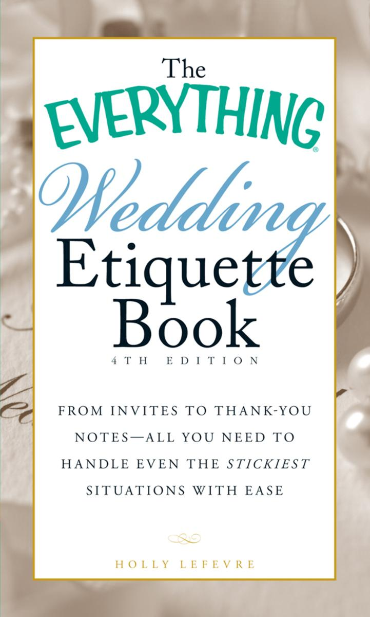 The Everything Wedding Etiquette Book:From Invites to Thank-you Notes