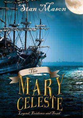 Mary Celeste - Legend, Evidence and Truth
