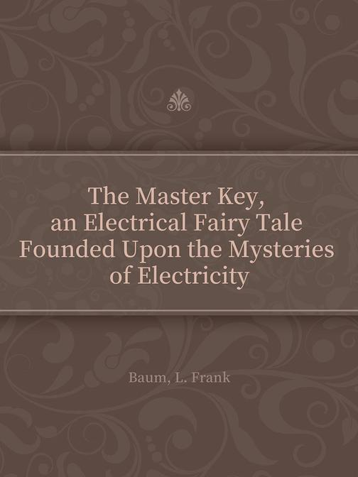 The Master Key, an Electrical Fairy Tale Founded Upon the Mysteries of Electrici