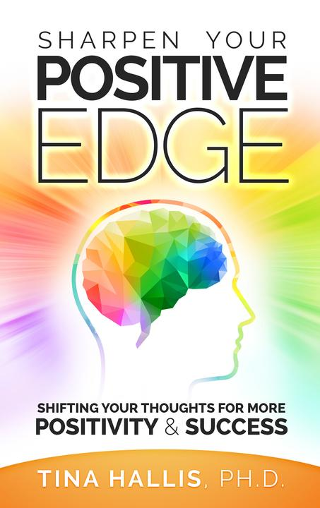 Sharpen Your Positive Edge: Shifting Your Thoughts for More Positivity & Success