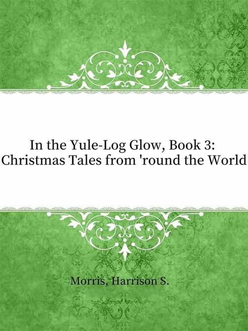 In the Yule-Log Glow, Book 3 Christmas Tales from 'round the World
