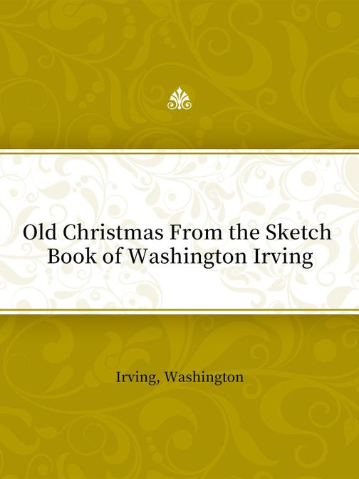 Old Christmas From the Sketch Book of Washington Irving