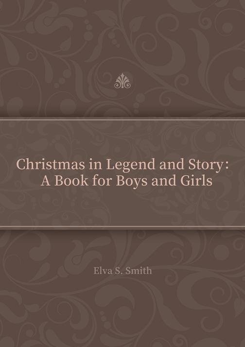 Christmas in Legend and Story:A Book for Boys and Girls