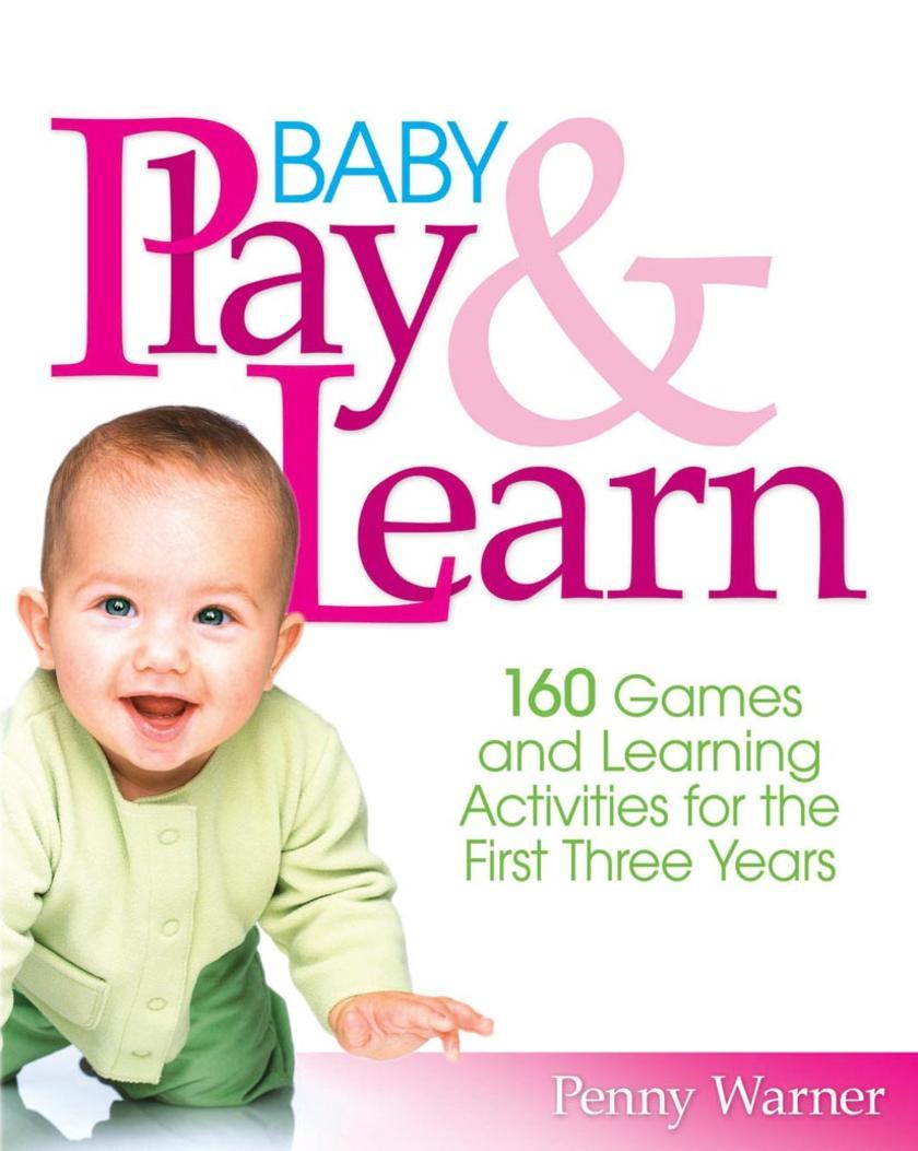 Baby Play and Learn:160 Games and Learning Activities for the First Three Years