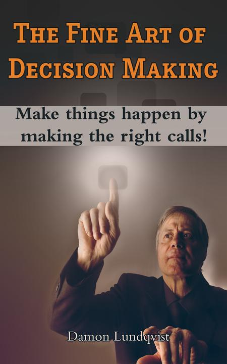 The Fine Art of Decision Making: Make things happen by making the right calls!