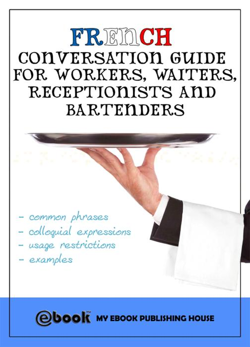 French Conversation Guide for Workers, Waiters, Receptionists and Bartenders