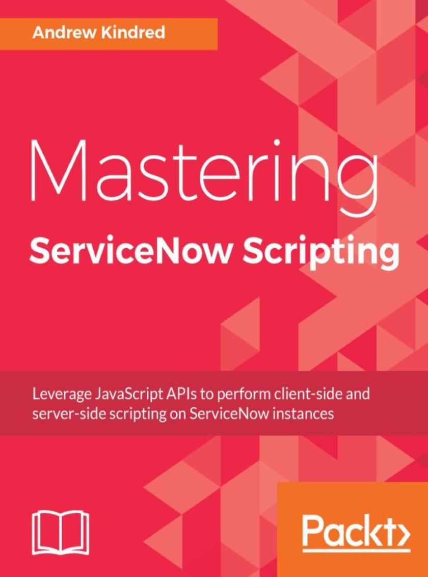 Mastering ServiceNow Scripting
