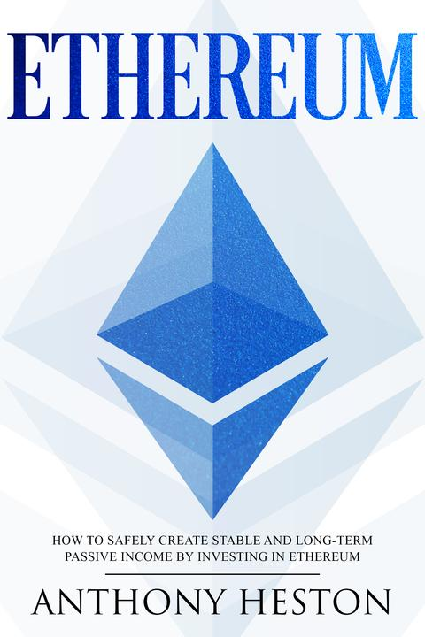 Ethereum: How to Safely Create Stable and Long-Term Passive Income by Investing