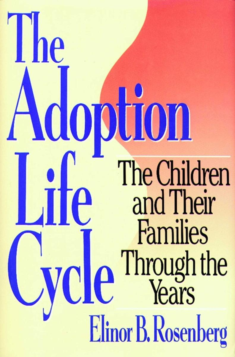 Adoption Life Cycle:The Children and Their Families Through the Years