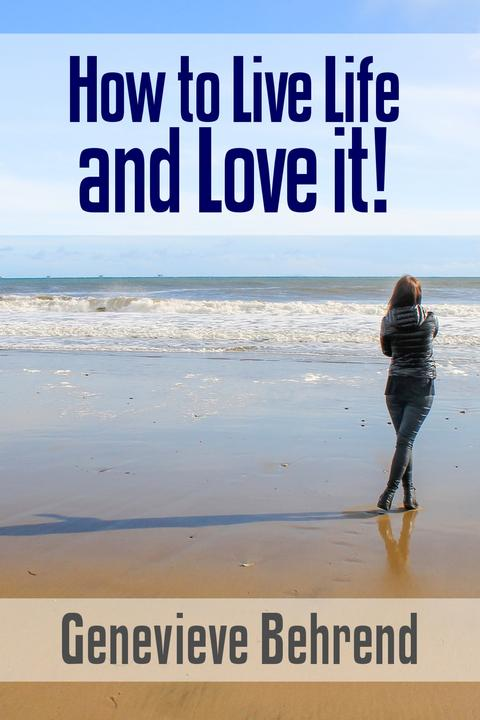How to Live Life and Love it!