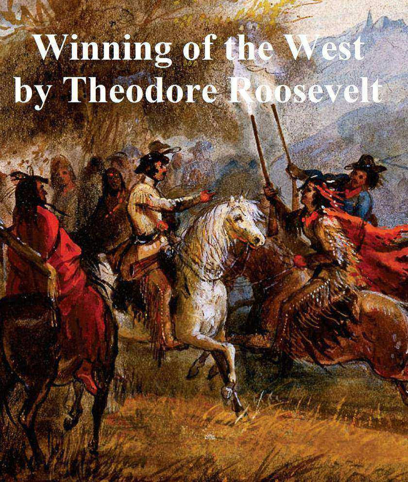 The Winning of the West: all four volumes