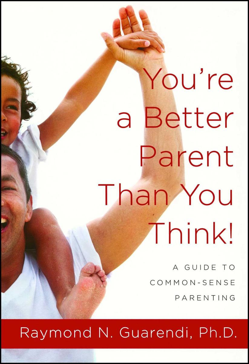 You're a Better Parent Than You Think!:A Guide to Common-Sense Parenting