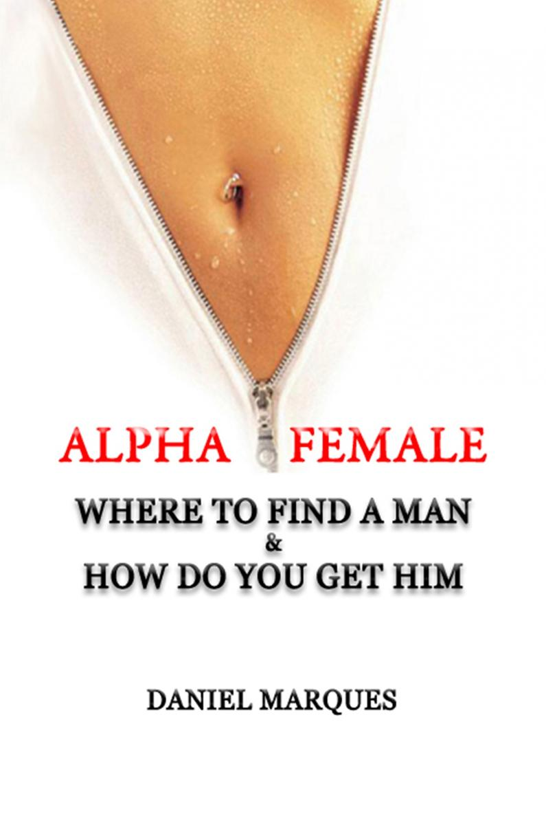 Alpha Female: Where To Find a Man and How Do You Get Him