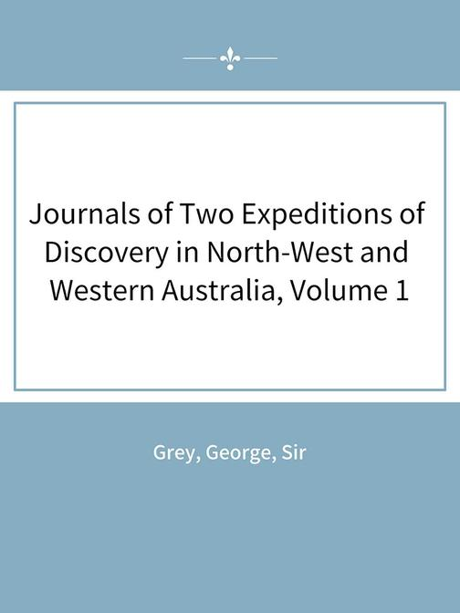 Journals of Two Expeditions of Discovery in North-West and Western Australia, Vo