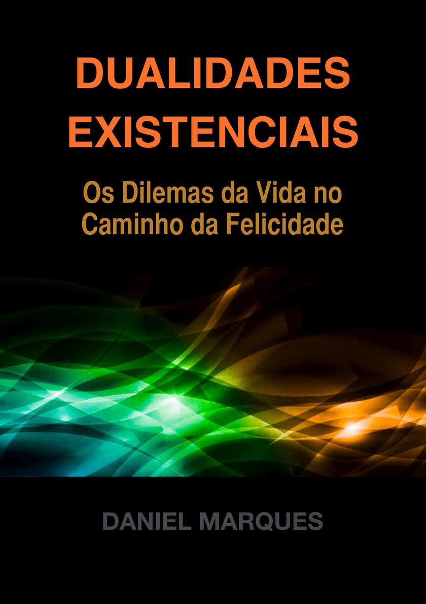 Dualidades Existenciais: Os Dilemas da Vida no Caminho da Felicidade
