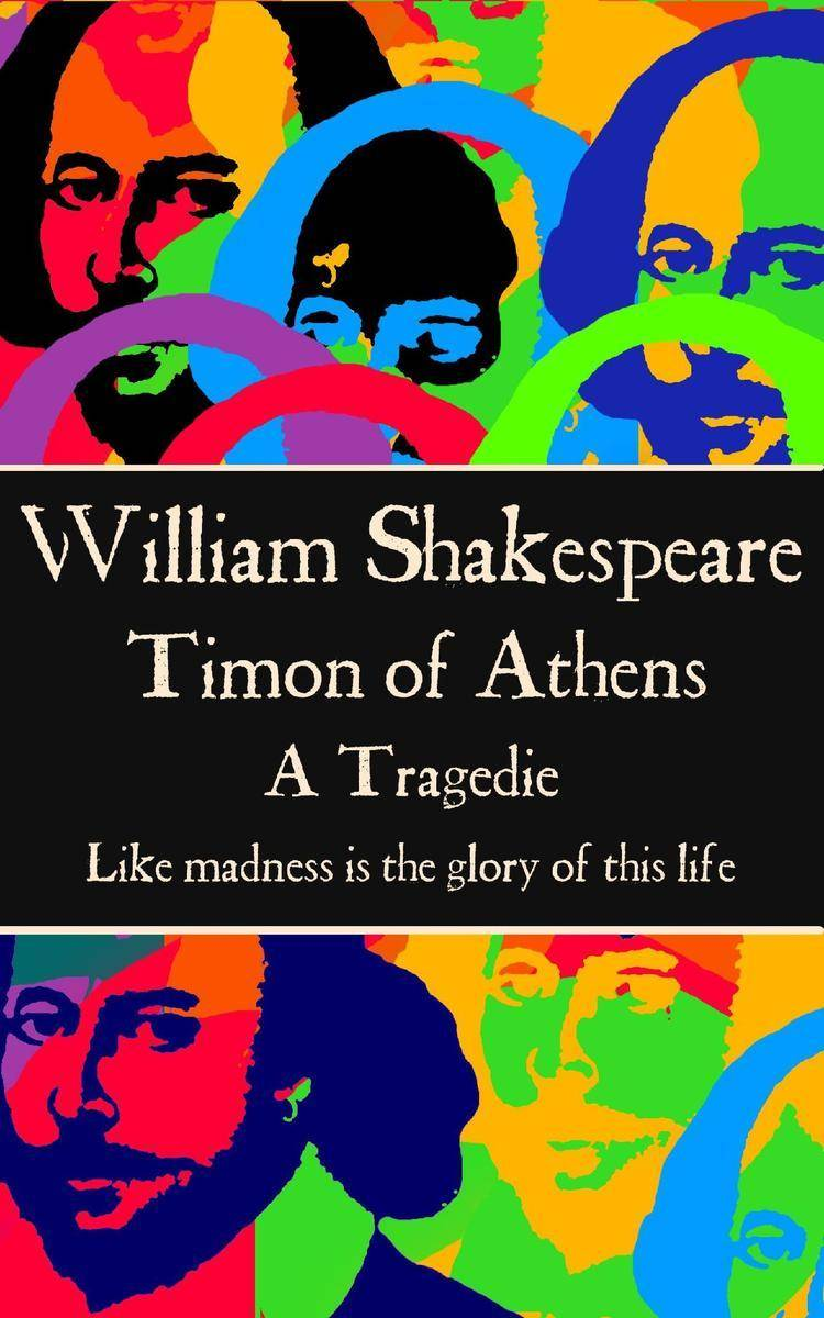 Timon of Athens - Like madness is the glory of this life.