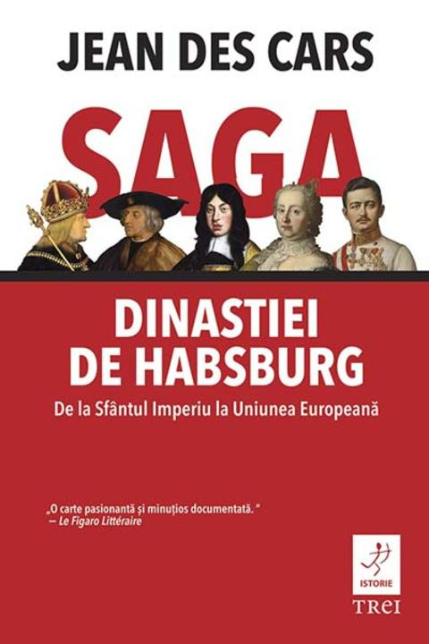 Saga dinastiei de Habsburg. De la Sf?ntul Imperiu la Uniunea European?