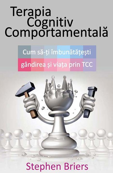 Terapia Cognitiv Comportamental?. Cum s?-?i ?mbun?t??e?ti via?a prin TCC