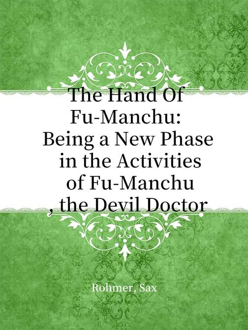 The Hand Of Fu-Manchu Being a New Phase in the Activities of Fu-Manchu, the Devi