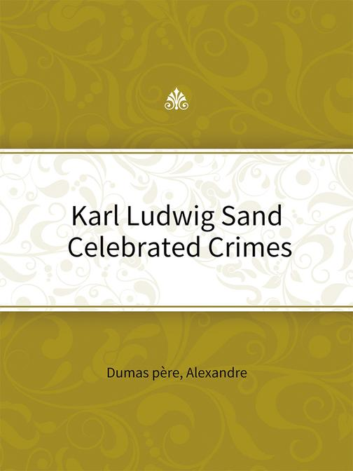 Karl Ludwig Sand Celebrated Crimes