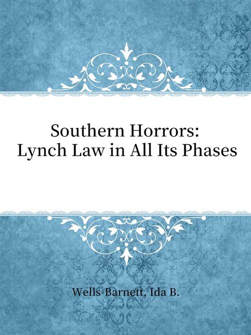 Southern Horrors?Lynch Law in All Its Phases