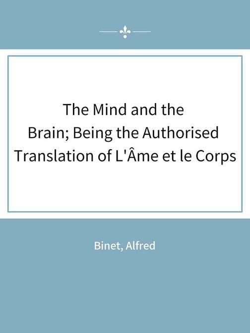 The Mind and the Brain; Being the Authorised Translation of L'?me et le Corps