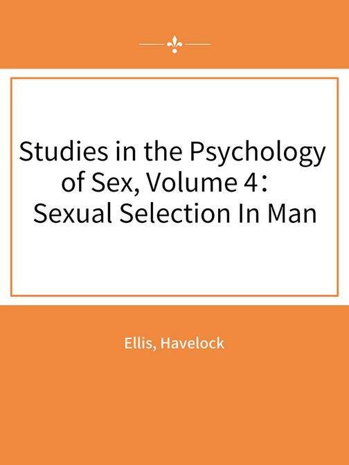 Studies in the Psychology of Sex, Volume 4: Sexual Selection In Man