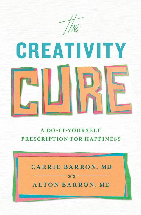 The Creativity Cure:A Do-It-Yourself Prescription for Happiness