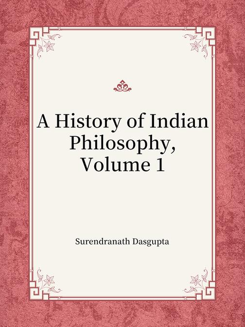 A History of Indian Philosophy, Volume 1