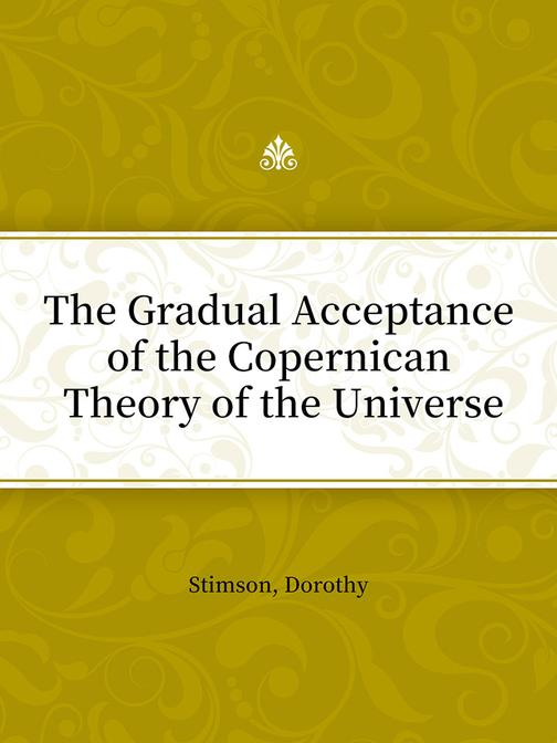 The Gradual Acceptance of the Copernican Theory of the Universe