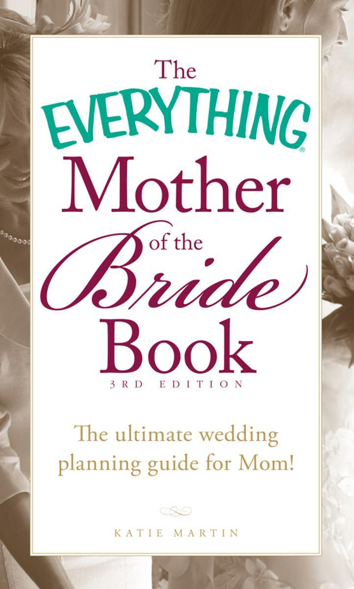 The Everything Mother of the Bride Book:The Ultimate Wedding Planning Guide for