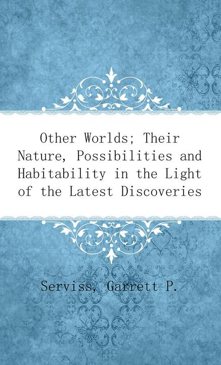 Other Worlds; Their Nature, Possibilities and Habitability in the Light of the L