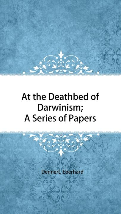 At the Deathbed of Darwinism; A Series of Papers
