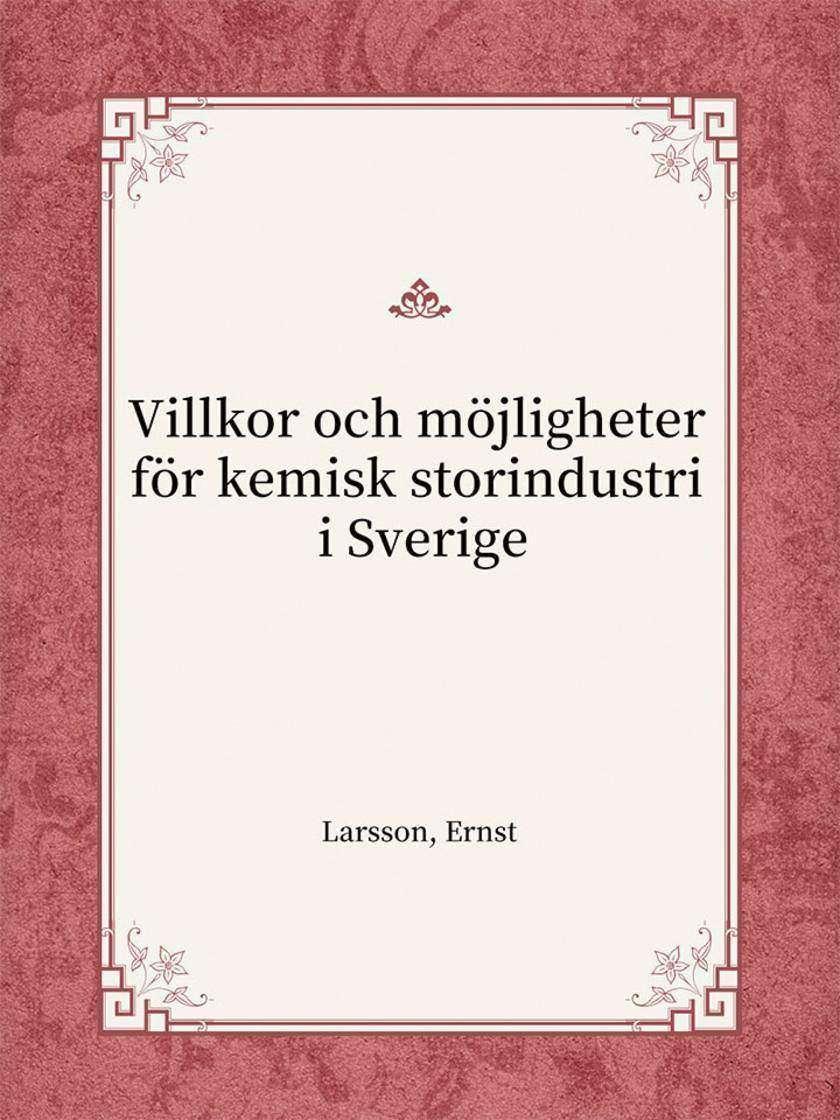 Villkor och m?jligheter f?r kemisk storindustri i Sverige