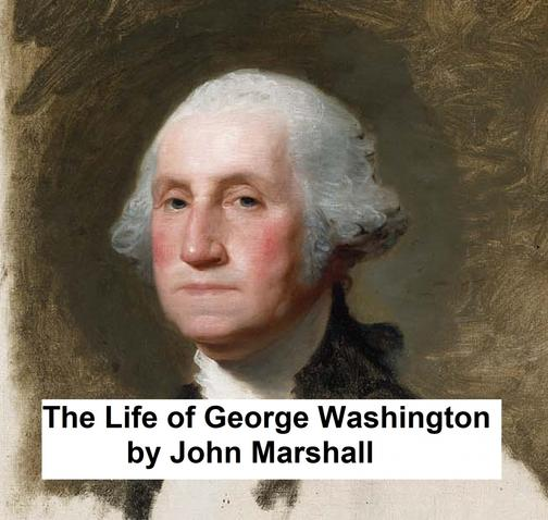The Life of George Washington: All Five Volumes in a Single File