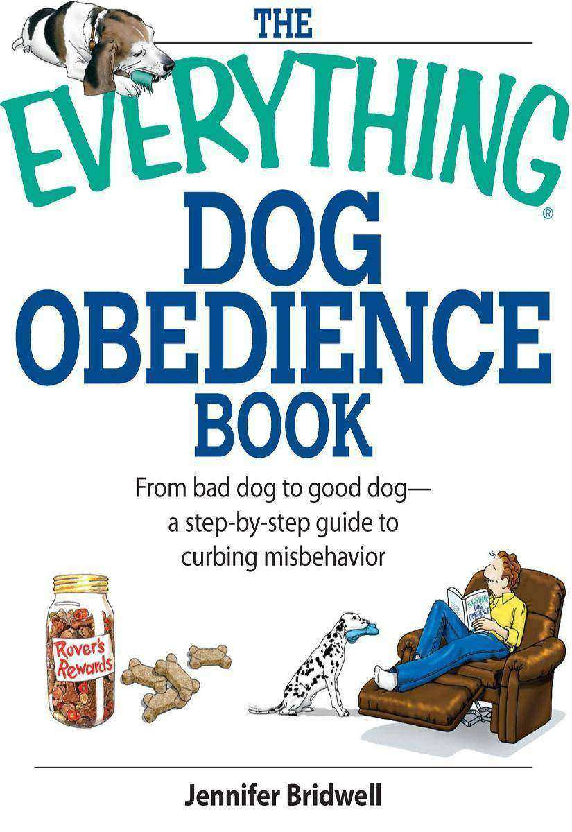 The Everything Dog Obedience Book:From Bad Dog to Good Dog