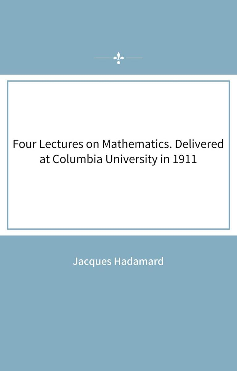Four Lectures on Mathematics. Delivered at Columbia University in 1911